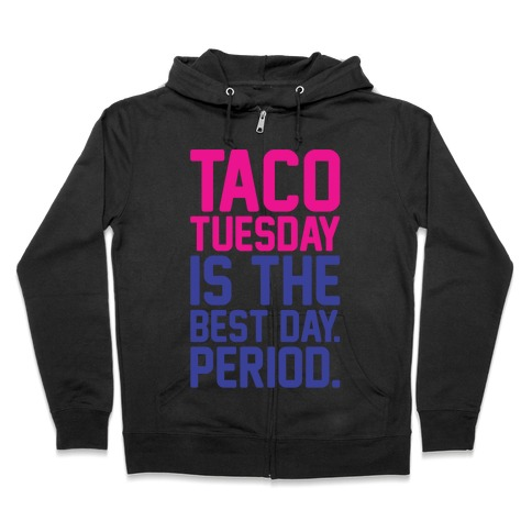 Taco Tuesday Is The Best Day Period White Print Zip Hoodie