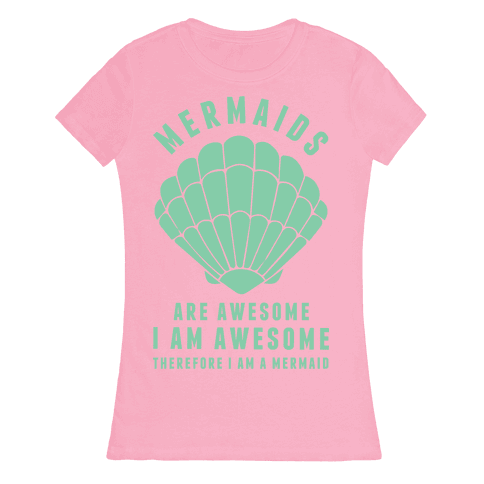 Therefore I Am A Mermaid Womens T-Shirt