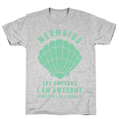 Therefore I Am A Mermaid Mens T-Shirt