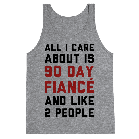 All I Care About Is 90 Day Fianc and like two people Tank Top