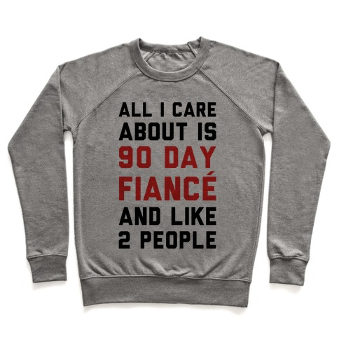 All I Care About Is 90 Day Fianc and like two people Pullover