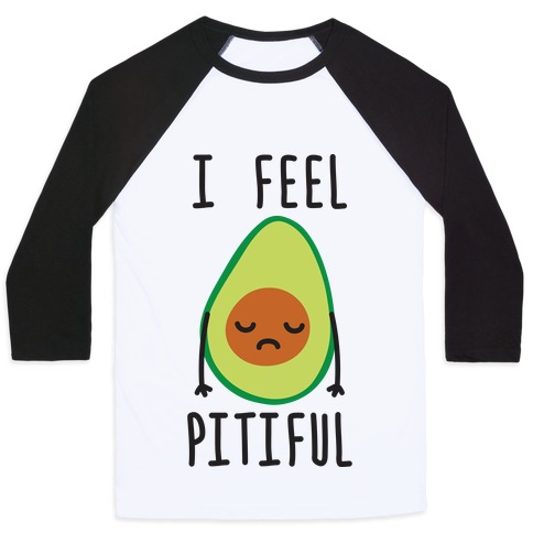 I Feel Pitiful Avocado Baseball Tee