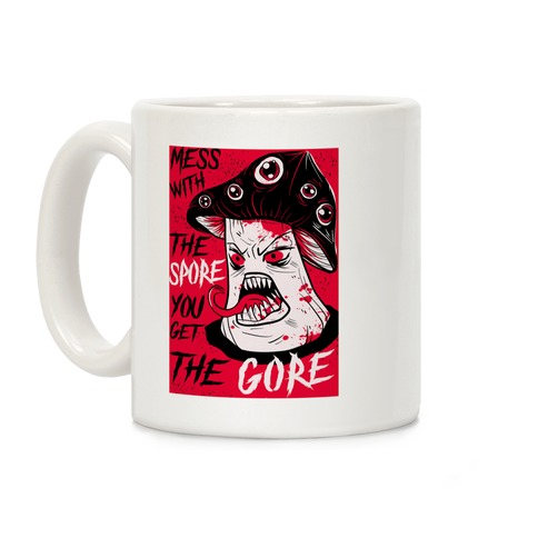 Mess With the Spore You Get the Gore Coffee Mug