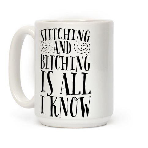 Stitching and Bitching is All I Know Coffee Mug