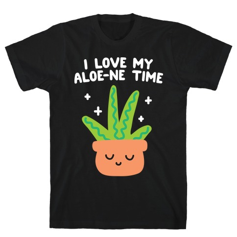 I Love My Aloe-ne Time T-Shirt