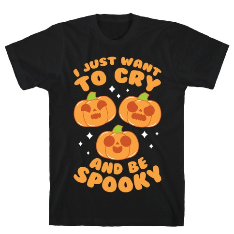 I Just Want To Cry And Be Spooky Orange T-Shirt