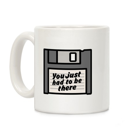 You Just Had To Be There Floppy Disk Parody Coffee Mug