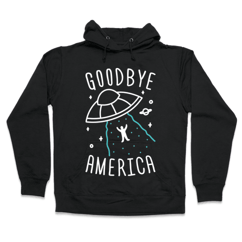Goodbye America Hooded Sweatshirt