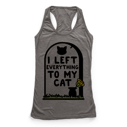 I Left Everything to my Cat  Racerback Tank Top