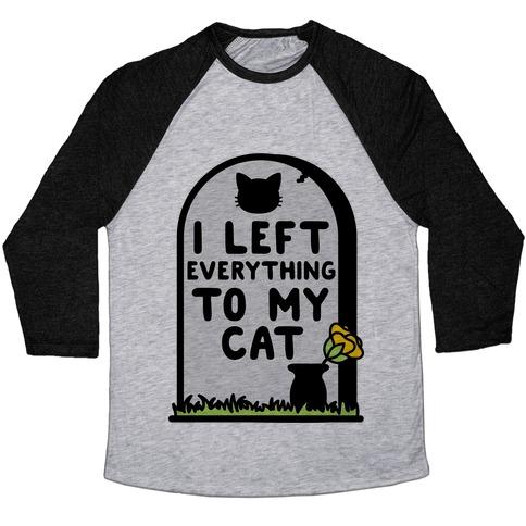 I Left Everything to my Cat  Baseball Tee