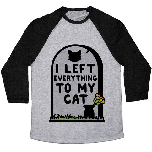 I Left Everything to my Cat  Baseball Tee