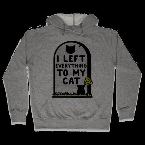 I Left Everything to my Cat  Hooded Sweatshirt