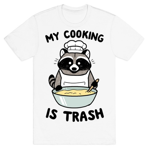 My Cooking Is Trash T-Shirt