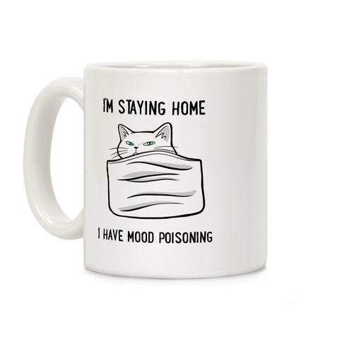 I'm Staying Home I Have Mood Poisoning Coffee Mug