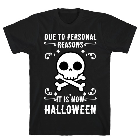 Due To Personal Reasons It Is Now Halloween Skull (White Text) T-Shirt