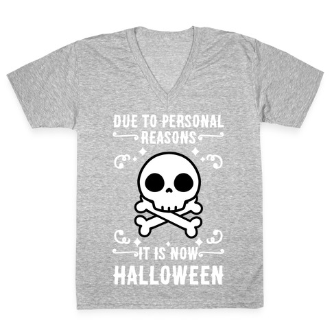Due To Personal Reasons It Is Now Halloween Skull (White Text) V-Neck Tee Shirt
