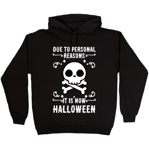 Due To Personal Reasons It Is Now Halloween Skull (White Text) Hooded Sweatshirt