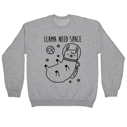 Llama Need Space Parody Pullover