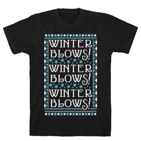 Winter Blows! Winter Blows! Winter Blows! T-Shirt