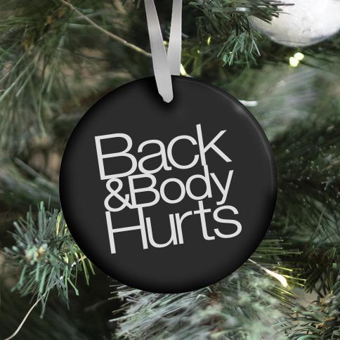 Back & Body Hurts Parody Ornament