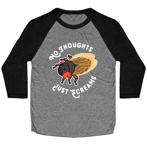 No Thoughts Just Screams Cicada Baseball Tee