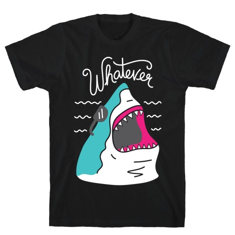 Whatever Shark T-Shirt