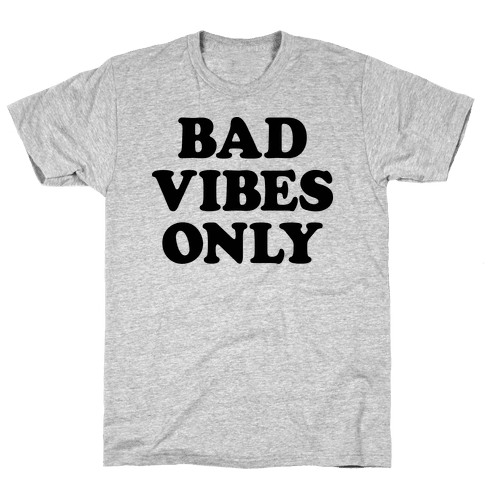 Bad Vibes Only Mens T-Shirt