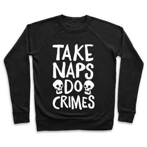Take Naps Do Crimes White Print Pullover