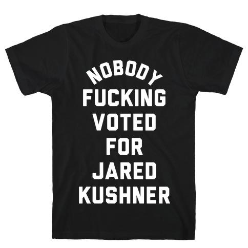 Nobody F***ing voted for Jared Kushner T-Shirt