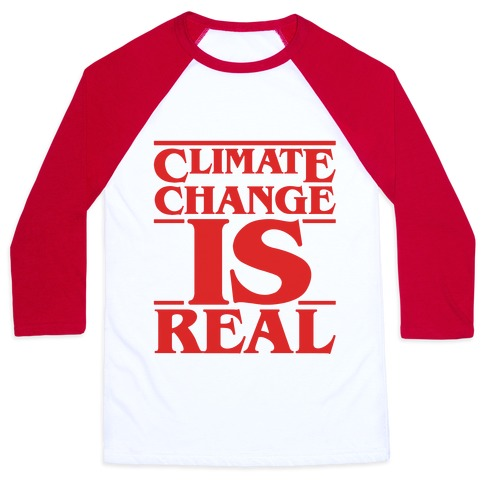 Climate Change Is Real Stranger Things Parody Baseball Tee