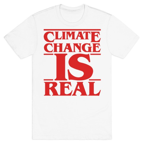 Climate Change Is Real Stranger Things Parody T-Shirt