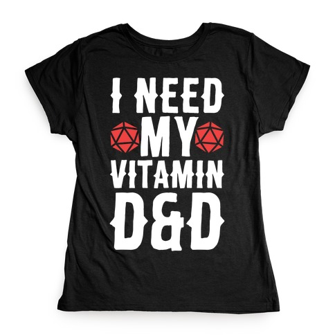 I Need My Vitamin D&D Womens T-Shirt