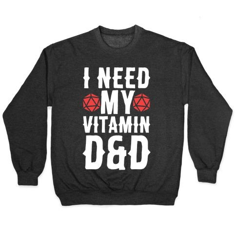 I Need My Vitamin D&D Pullover