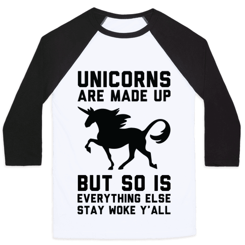 Unicorns Are Made Up Baseball Tee