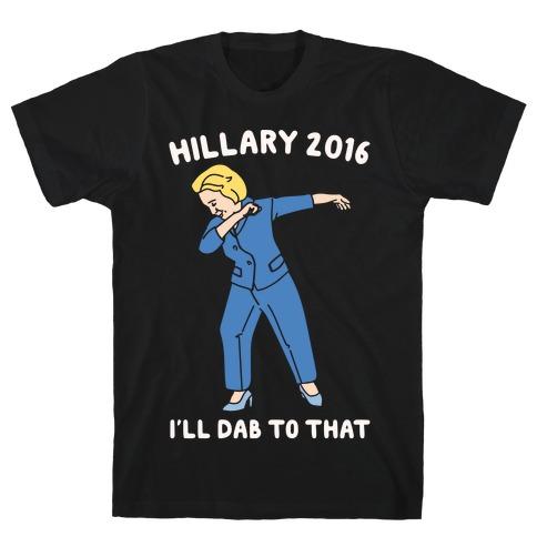 Hillary 2016 I'll Dab To That White Print T-Shirt