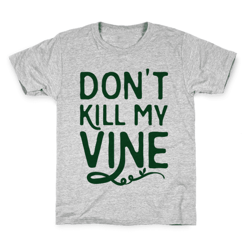 Don't Kill My Vine Parody Kids T-Shirt