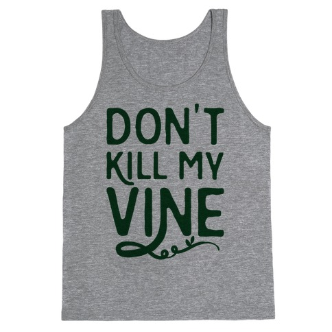 Don't Kill My Vine Parody Tank Top