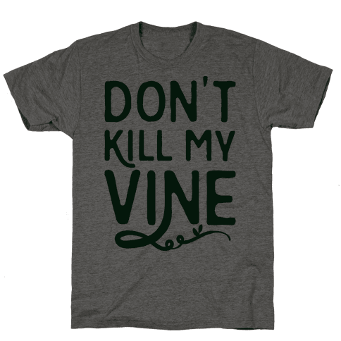 Don't Kill My Vine Parody Mens T-Shirt