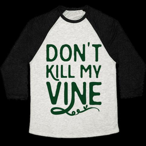 Don't Kill My Vine Parody Baseball Tee
