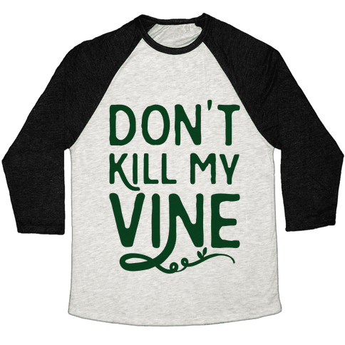 Don't Kill My Vine Parody Baseball Tee
