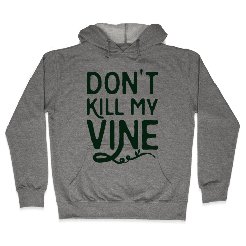 Don't Kill My Vine Parody Hooded Sweatshirt