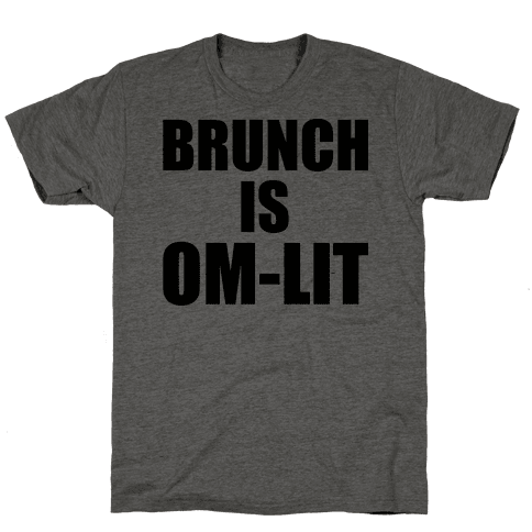 Brunch Is Om-Lit Mens T-Shirt