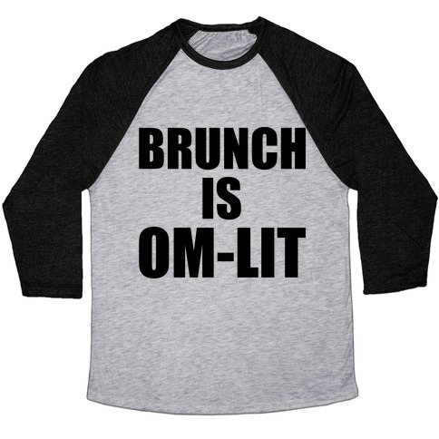Brunch Is Om-Lit Baseball Tee