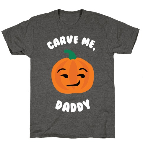 Carve Me, Daddy T-Shirt