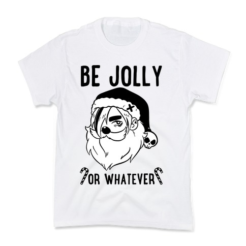 Be Jolly Or Whatever Kids T-Shirt