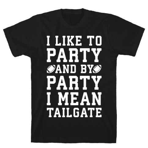 I Like To Party and By Party I Mean Tailgate White Print Mens T-Shirt