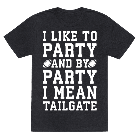 I Like To Party and By Party I Mean Tailgate White Print