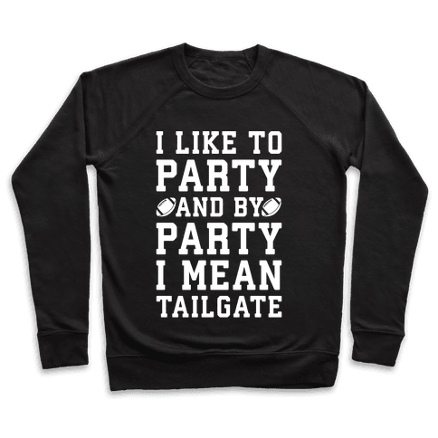 I Like To Party and By Party I Mean Tailgate White Print Pullover