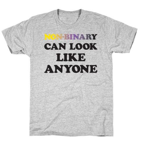 Non-binary Can Look Like Anyone T-Shirt