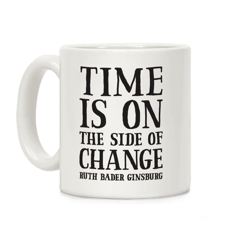 Time Is On The Side Of Change RBG Coffee Mug
